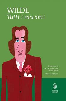 Tutti i racconti. Ediz. integrale - Lucio Chiavarelli,Silvio Raffo,Oscar Wilde - ebook