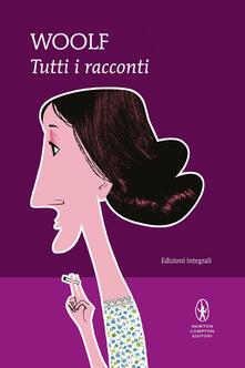 Tutti i racconti. Ediz. integrale - Virginia Woolf,Lucio Angelini - ebook