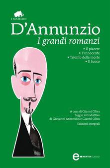 I grandi romanzi: Il piacere-L'innocente-Trionfo della morte-Il fuoco. Ediz. integrale - Gabriele D'Annunzio,Gianni Oliva - ebook