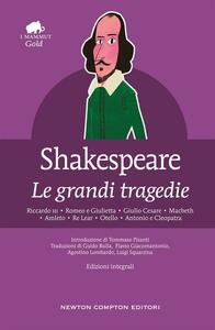 Le grandi tragedie: Riccardo III-Romeo e Giulietta-Giulio Cesare-Macbeth-Amleto-Re Lear-Otello-Antonio e Cleopatra. Ediz. integrale - William Shakespeare,Guido Bulla,Flavio Giacomantonio,Agostino Lombardo - ebook