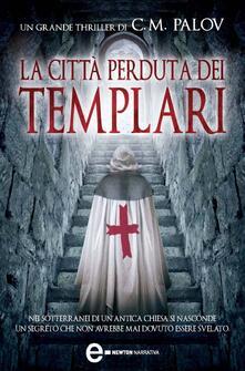 La città perduta dei Templari - C. M. Palov,Tino Lamberti - ebook