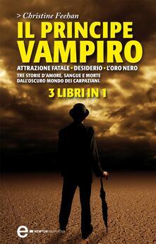 Il principe vampiro: Attrazione fatale-Desiderio-L'oro nero - Christine Feehan,F. Graziosi,C. Serretta - ebook