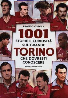 1001 storie e curiosità sul grande Torino che dovresti conoscere - Franco Ossola - copertina