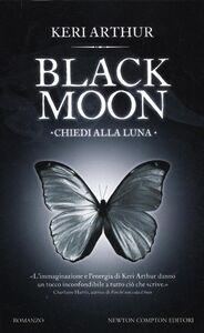 Foto Cover di Chiedi alla luna. Black moon, Libro di Keri Arthur, edito da Newton Compton