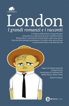 I grandi romanzi e i racconti. Ediz. integrale - Jack London - ebook