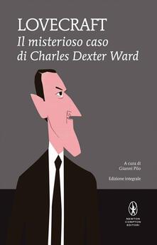 Il misterioso caso di Charles Dexter Ward - Howard P. Lovecraft,Gianni Pilo - ebook