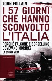 Copertina  I 57 giorni che hanno sconvolto l'Italia : perché Falcone e Borsellino dovevano morire?
