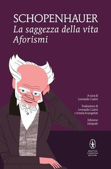La saggezza della vita. Ediz. integrale - Arthur Schopenhauer,Leonardo Casini,Irmela Evangelisti - ebook