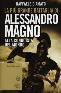 La La più grande battaglia di Alessandro Magno. Alla conquista del mondo - D'Amato Raffaele - wuz.it