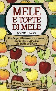 Mele e torte di mele. Ricette per il benessere e la salute, storia, mito e curiosità del frutto dell'Eden