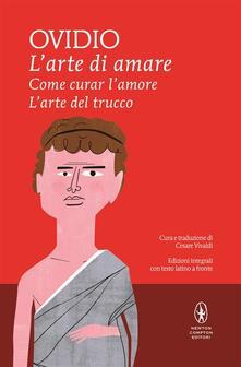 L' arte di amare-Come curar l'amore-L'arte del trucco. Testo latino a fronte. Ediz. integrale - P. Nasone Ovidio,Cesare Vivaldi - ebook