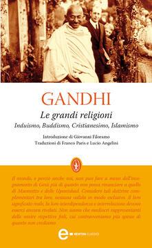 Le grandi religioni. Induismo, Buddismo, Cristianesimo, Islamismo - Mohandas Karamchand Gandhi,Lucio Angelini,Franco Paris - ebook