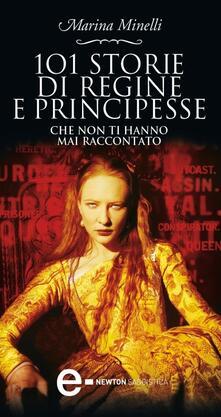 101 storie di regine e principesse che non ti hanno mai raccontato - Marina Minelli,Arianna Robustelli - ebook