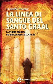 La linea di sangue del Santo Graal. La storia segreta dei discendenti del Graal - Laurence Gardner,Maria E. Morin - ebook
