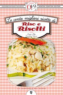 Le cento migliori ricette di riso e risotti - Olga Tarentini Troiani,Luigi Trojani - ebook