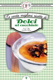 Le cento migliori ricette di dolci al cucchiaio - Olga Tarentini Troiani,Luigi Trojani - ebook