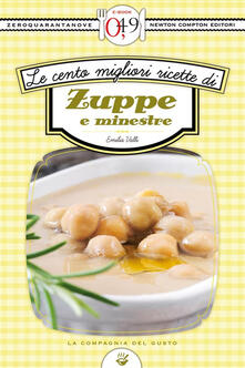Le cento migliori ricette di zuppe e minestre - Emilia Valli - ebook