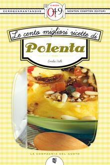 Le cento migliori ricette di polenta - Emilia Valli - ebook