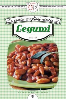 Le cento migliori ricette di legumi - Emilia Valli - ebook