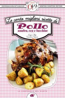 Le cento migliori ricette di pollo, anatra, oca e tacchino - Luigi Tarentini Troiani,Olga Tarentini Troiani - ebook