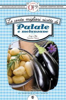 Le cento migliori ricette di patate e melanzane - Luigi Tarentini Troiani,Olga Tarentini Troiani - ebook