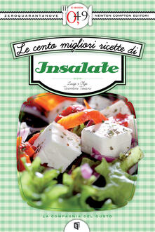 Le cento migliori ricette di insalate - Luigi Tarentini Troiani Di Maruggio,Olga Tarentini Troiani - ebook