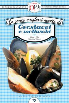 Le cento migliori ricette di crostacei e molluschi - Luigi Tarentini Troiani Di Maruggio,Olga Tarentini Troiani - ebook