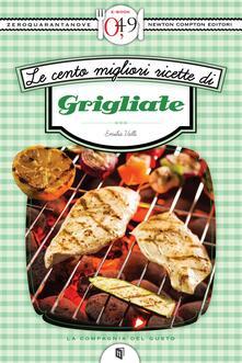 Le cento migliori ricette di grigliate - Emilia Valli - ebook