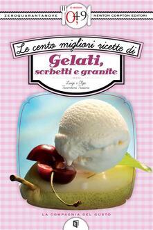 Le cento migliori ricette di gelati, sorbetti e granite - Luigi Tarentini Troiani Di Maruggio,Olga Tarentini Troiani - ebook