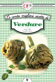 Le cento migliori ricette di verdure - Luigi Tarentini Troiani,Olga Tarentini Troiani - ebook