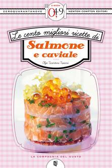 Le cento migliori ricette di salmone e caviale - Olga Tarentini Trojani - ebook