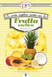 Le cento migliori ricette con la frutta esotica - Luigi Tarentini Troiani Di Maruggio,Olga Tarentini Troiani - ebook