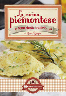 La cucina piemontese in 1000 ricette tradizionali - Laura Rangoni - ebook