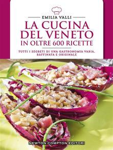 La cucina del Veneto in oltre 600 ricette - Emilia Valli - ebook