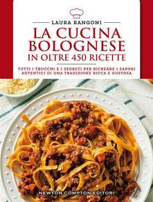 La cucina bolognese in oltre 450 ricette - Laura Rangoni - ebook