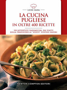 La cucina pugliese in oltre 400 ricette - Luigi Sada - ebook