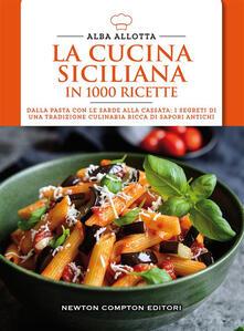 La cucina siciliana in 1000 ricette tradizionali - Alba Allotta - ebook