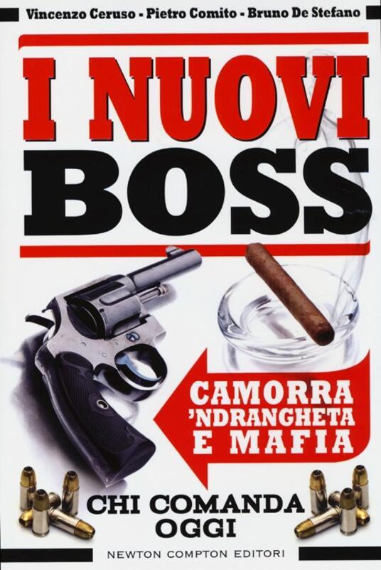 I nuovi boss. Camorra, 'ndrangheta e mafia. Chi comanda oggi - Vincenzo Ceruso,Pietro Comito,Bruno De Stefano - copertina