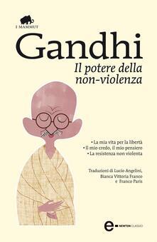 Il potere della non-violenza - Lucio Angelini,Bianca Vittoria Franco,Franco Paris,Mohandas Karamchand Gandhi - ebook