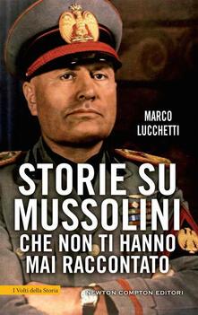 Storie su Mussolini che non ti hanno mai raccontato - Marco Lucchetti - ebook