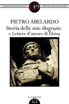 Storia delle mie disgrazie-Lettere d'amore di Eloisa - Gabriella D'Anna,Pietro Abelardo - ebook