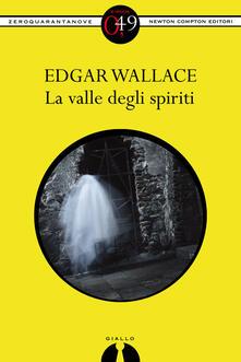 La valle degli spiriti - Edgar Wallace - ebook