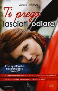Ti prego, lasciati odiare - Anna Premoli - copertina