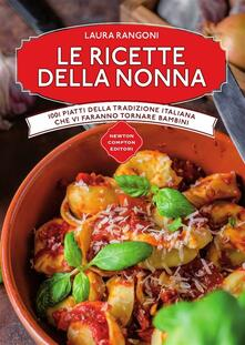 Le ricette della nonna. 1001 piatti della tradizione italiana che vi faranno tornare bambini - Laura Rangoni - ebook