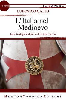 L' Italia nel Medioevo. Gli italiani e le loro città - Ludovico Gatto - ebook