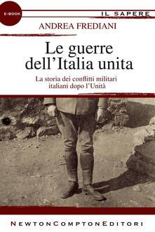 Le guerre dell'Italia unita - Andrea Frediani - ebook
