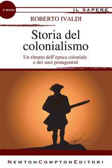 Storia del colonialismo - Roberto Ivaldi - ebook