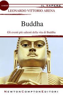 Buddha. Gli eventi più salienti della vita di Buddha - Leonardo V. Arena - ebook