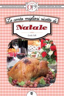 Le cento migliori ricette di Natale - Emilia Valli - ebook
