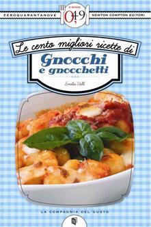 Le cento migliori ricette di gnocchi e gnocchetti - Emilia Valli - ebook